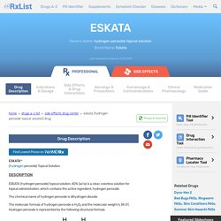 Eskata (Hydrogen Peroxide Topical Solution): Uses, Dosage, Side Effects, Interactions, Warning