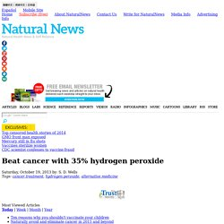 Beat cancer with 35% hydrogen peroxide - NaturalNews.com