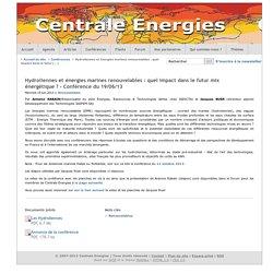 Hydroliennes et énergies marines renouvelables : quel impact dans le futur mix énergétique ? - Conférence du 19/06/13 - Centrale Energies