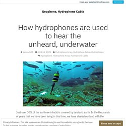 How hydrophones are used to hear the unheard, underwater – Geophone, Hydrophone Cable
