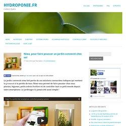 Niwa, pour faire pousser un jardin connecté chez soi - Hydroponie.frHydroponie.fr