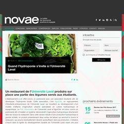 NOVAE_CA - AVRIL 2017 - Quand l'hydroponie s'invite à l'Université Laval Un restaurant de l'Université Laval produira sur place une partie des légumes servis aux étudiants.