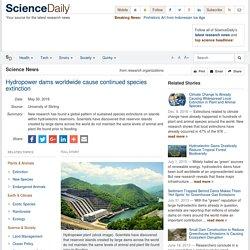Hydropower dams worldwide cause continued species extinction