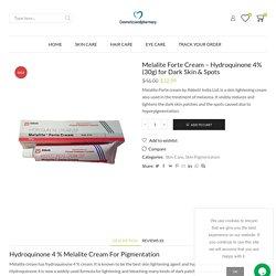 Buy Hydroquinone 4% Cream: Melalite Forte For Skin Pigmentation