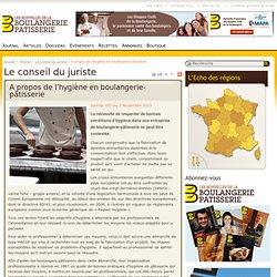LES NOUVELLES DE LA BOULANGERIE PATISSERIE 01/11/13 LE CONSEIL DU JURISTE - A propos de l'hygiène en boulangerie-pâtisserie