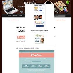 Hypehosrt : une nouvelle façon de partagez vos fichiers