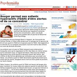 Bouger permet aux enfants hyperactifs (TDAH) d'être alertes et de se concentrer