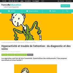 Hyperactivité et trouble de l'attention: du diagnostic et des soins
