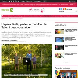 Hyperactivité, perte de mobilité : le Tai-chi peut vous aider