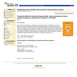 Trouble de déficit de l'attention/hyperactivité - Agir ensemble pour mieux soutenir les jeunes - Document de soutien à la formation - Publications du ministère de la Santé et des Services sociaux
