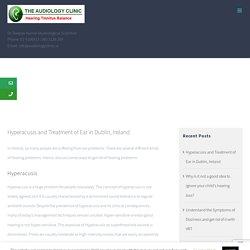 Hyperacusis and Treatment of Ear in Dublin, Ireland