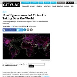 How Hyperconnected Cities Are Taking Over the World, According to Parag Khanna