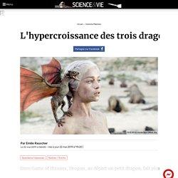 L'hypercroissance des trois dragons dans Game of Thrones est-e...