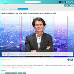 Olivier Passet, Xerfi - La déglobalisation c'est faux ; place à l'hyperglobalisation : voilà pourquoi