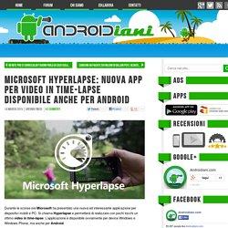 Microsoft Hyperlapse: nuova app per video in time-lapse disponibile anche per Android