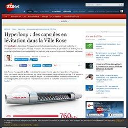 Hyperloop : des capsules en lévitation dans la Ville Rose - ZDNet