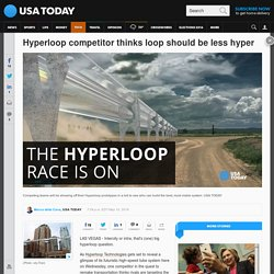 Hyperloop competitor thinks loop should be less hyper