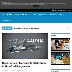 Hyperloop, el transporte del futuro – El Rincón del Ingeniero - La Web del Gadget