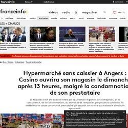 Hypermarché sans caissier à Angers : Casino ouvrira son magasin le dimanche après 13 heures, malgré la condamnation de son prestataire