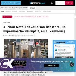 Auchan Retail dévoile son lifestore, un hypermarché disruptif, au Luxembourg