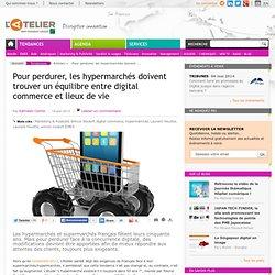 Pour perdurer, les hypermarchés doivent trouver un équilibre entre digital commerce et lieux de vie