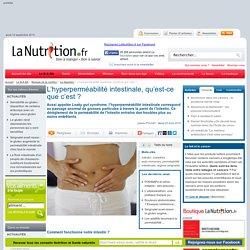 La digestion - L'hyperperméabilité intestinale, qu'est-ce que c'est ?