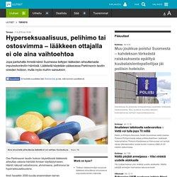 Hyperseksuaalisuus, pelihimo tai ostosvimma – lääkkeen ottajalla ei ole aina vaihtoehtoa