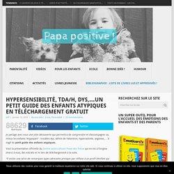 Hypersensibilité, TDA/H, dys,...Un petit guide des enfants atypiques en téléchargement gratuit