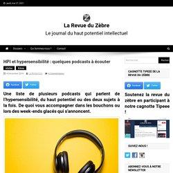HPI et hypersensibilité : quelques podcasts à écouter - La Revue du Zèbre