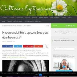 Hypersensibilité : trop sensibles pour être heureux ?