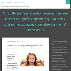 """12 idées pour accompagner l'hypersensibilité – """"Etre différent n'est ni une bonne ni une mauvaise chose. Cela signifie simplement que vous êtes suffisamment courageux pour être vous-même"""". Albert Camus."""