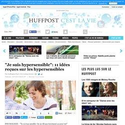 """""""Je suis hypersensible"""": 11 idées reçues sur les hypersensibles"""