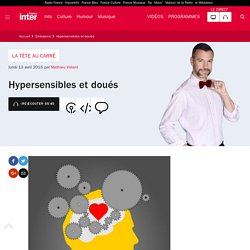 Hypersensibles et doués du 13 avril 2015 - France Inter