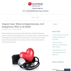 Urgent Care: What Is Hypertension, Is It Dangerous, Who is At Risk?
