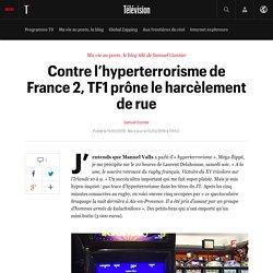 Contre l'hyperterrorisme de France 2, TF1 prône le harcèlement de rue - Ma vie au poste