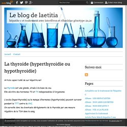 La thyroide (hyperthyroidie ou hypothyroidie) - Le blog de laetitia