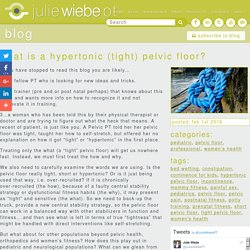 What is a Hypertonic (Tight) Pelvic Floor? - Julie Wiebe PT
