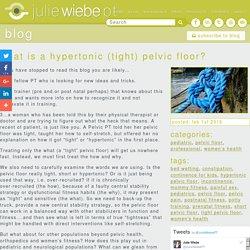 What is a Hypertonic (Tight) Pelvic Floor? - Julie Wiebe PT