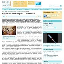 Hypnose : de la magie à la médecine