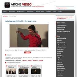 Auto-hypnose (25/04/13) : Être au présent - Arche-Video