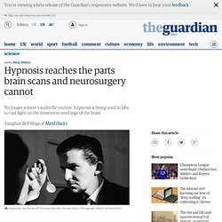 Hypnosis reaches the parts brain scans and neurosurgery cannot | Vaughan Bell | Science
