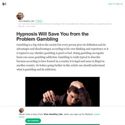 Hypnosis Will Save You from the Problem Gambling – Viva Healthy Life – Medium