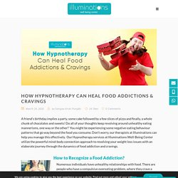 How Hypnotherapy Can Heal Food Addictions & Cravings