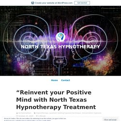 Reinvent your Positive Mind with North Texas Hypnotherapy Treatment