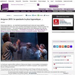 Avignon 2015: le spectacle le plus hypnotique
