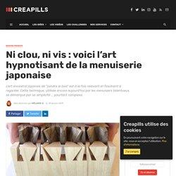 Ni clou, ni vis : voici l'art hypnotisant de la menuiserie japonaise - Creapills