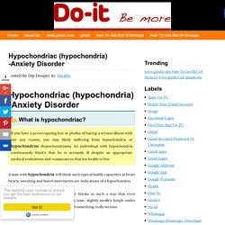 Hypochondriac (hypochondria) -Anxiety Disorder