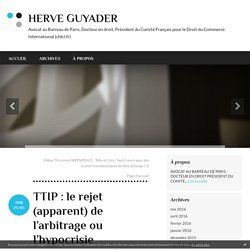 TTIP : le rejet (apparent) de l'arbitrage ou l'hypocrisie gouvernementale - HERVE GUYADER