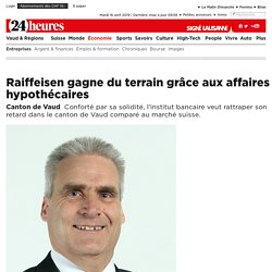 Canton de Vaud : Raiffeisen gagne du terrain grâce aux affaires hypothécaires - News Économie: Entreprises
