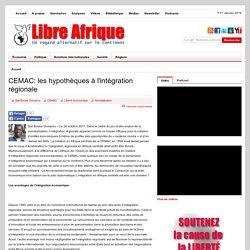 CEMAC: les hypothèques à l'intégration régionale